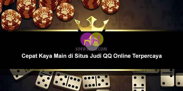 Cepat Kaya Main di Situs Judi QQ Online Terpercaya
